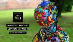 Trash Art Magyarország – Meghosszabbított nevezési határidő